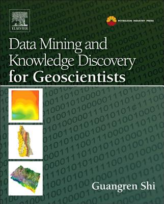 Data Mining and Knowledge Discovery for Geoscientists By Shi, Guangren