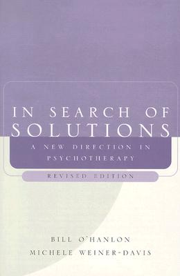 In Search of Solutions By O'Hanlon, William Hudson/ Weiner-Davis, Michele